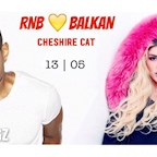 Cheshire Cat Berlin RnB Songz pres. RnB x Balkan