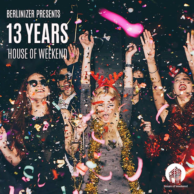 House of Weekend 24.02.2018 Berlinizer x 13 Years House of Weekend Birthday Party