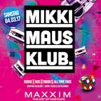 Maxxim Berlin Mikki Maus Klub - 90er und 2000er