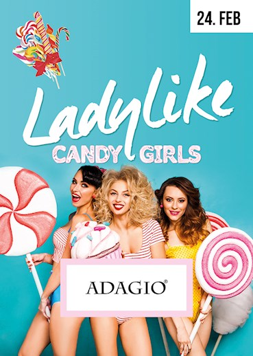 Adagio 24.02.2017 Ladylike! Candy Girls (we know what girls want)