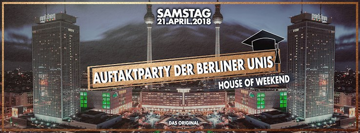 House of Weekend 21.04.2018 Auftaktparty der Berliner Unis - Das Original über den Dächern Berlins