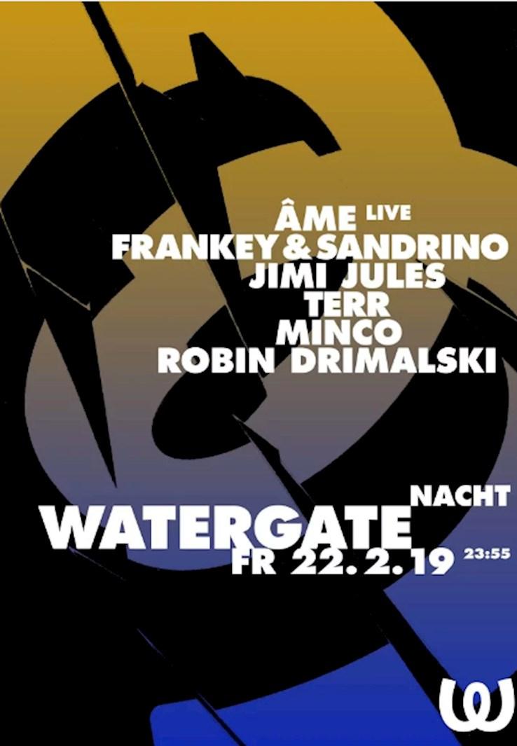 Watergate 22.02.2019 Watergate Nacht: ÂMe, Frankey & Sandrino, Jimi Jules, Terr, Minco, Robin Drimalski