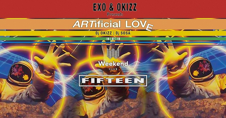 Club Weekend 19.07.2019 Fifteen pres. Artificial Love by Exo & Okizz