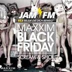Maxxim Berlin Black Friday by Jam Fm - Scream & Shout